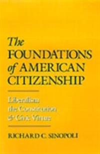 Foundations of American Citizenship: Liberalism, the Constitution, and Civic Virtue
