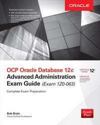 OCP Oracle Database 12c Advanced Administration Exam Guide (Exam 1Z0-063)