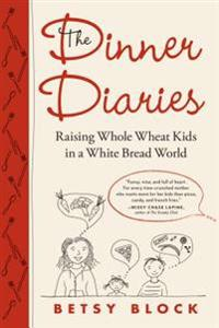 The Dinner Diaries: Raising Whole Wheat Kids in a White Bread World