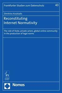Reconstituting Internet Normativity: The Role of State, Private Actors, Global Online Community in the Production of Legal Norms