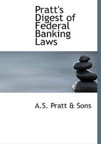 Pratt's Digest of Federal Banking Laws