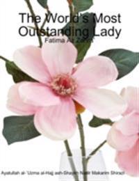 World's Most Outstanding Lady: Fatima Az Zahra'