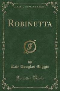 Robinetta (Classic Reprint)