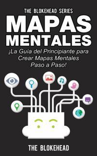 Mapas Mentales !La Guia del Principiante Para Crear Mapas Mentales Paso a Paso!