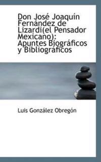 Don Jose Joaquin Fernandez de Lizardi(el Pensador Mexicano)