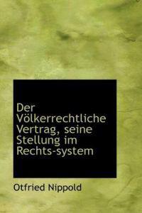 Der Volkerrechtliche Vertrag, Seine Stellung Im Rechts-System