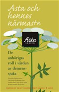 Asta och hennes närmaste - De anhörigas roll i vården av demenssjuka