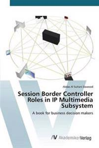 Session Border Controller Roles in IP Multimedia Subsystem