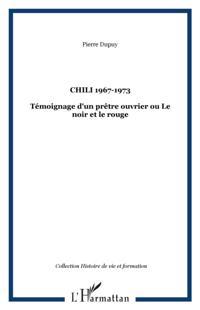 Chili 1967-1973. temoignage d'un pretre-