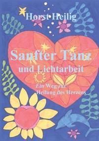 Sanfter Tanz Und Lichtarbeit. Ein Weg Zur Heilung Des Herzens.