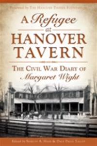 Refugee at Hanover Tavern: The Civil War Diary of Margaret Wight