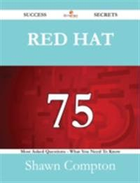 Red Hat 75 Success Secrets - 75 Most Asked Questions On Red Hat - What You Need To Know