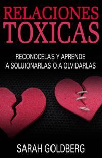 Relaciones Toxicas - Reconocelas Y Aprende A Solucionarlas O A Olvidarlas