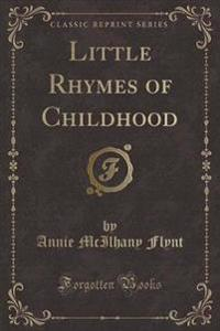 Little Rhymes of Childhood (Classic Reprint)