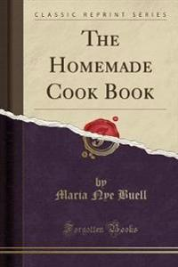 The Homemade Cook Book (Classic Reprint)