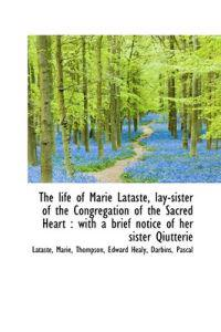 The Life of Marie Lataste, Lay-Sister of the Congregation of the Sacred Heart