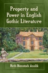 Property and Power in English Gothic Literature
