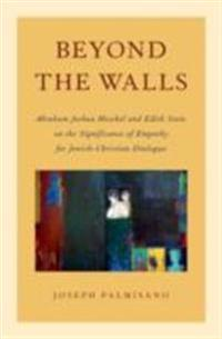 Beyond the Walls: Abraham Joshua Heschel and Edith Stein on the Significance of Empathy for Jewish-Christian Dialogue