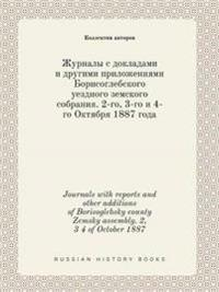 Journals with Reports and Other Additions of Borisoglebsky County Zemsky Assembly. 2, 3 4 of October 1887