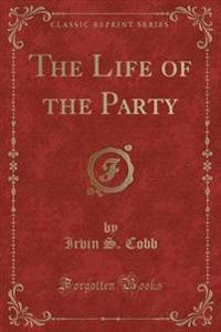 The Life of the Party (Classic Reprint)