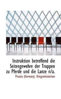 Instruktion Betreffend Die Seitengewehre Der Truppen Zu Pferde Und Die Lanze N/A.