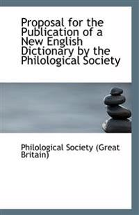 Proposal for the Publication of a New English Dictionary by the Philological Society