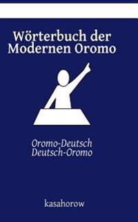 Worterbuch Der Modernen Oromo: Oromo-Deutsch, Deutsch-Oromo