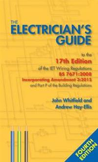 Electrician's Guide to the 17th Edition of the Iet Wiring Regulations BS 7671: 2008 Incorporating Amendment 3: 2015 and Part P of the Building Regulations