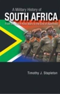 Military History of South Africa: From the Dutch-Khoi Wars to the End of Apartheid