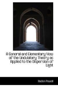 A General and Elementary View of the Undulatory Theory as Applied to the Dispersion of Light