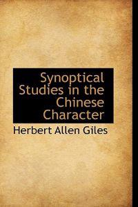 Synoptical Studies in the Chinese Character