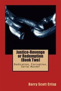 Justice-Revenge or Redemption (Book Two): Dedication, Corruption, Serial Murder