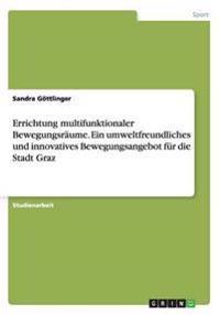 Errichtung Multifunktionaler Bewegungsraume. Ein Umweltfreundliches Und Innovatives Bewegungsangebot Fur Die Stadt Graz