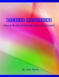 Backend Mastermind - How to Build a Profitable Back-End System