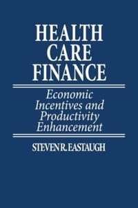 Health Care Finance: Economic Incentives and Productivity Enhancement