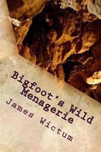 Bigfoot's Wild Menagerie