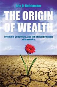 Origin of wealth - evolution, complexity, and the radical remaking of econo