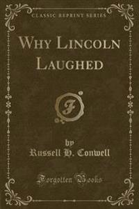 Why Lincoln Laughed (Classic Reprint)