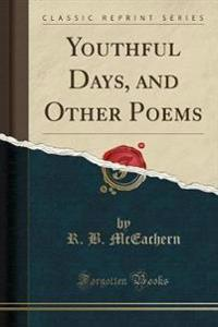 Youthful Days, and Other Poems (Classic Reprint)