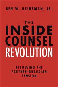 The Inside Counsel Revolution: Resolving the Partner-Guardian Tension