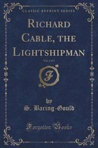 Richard Cable, the Lightshipman, Vol. 2 of 3 (Classic Reprint)