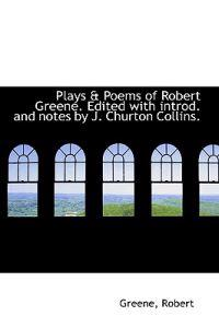 Plays & Poems of Robert Greene. Edited with Introd. and Notes by J. Churton Collins.