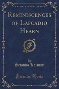 Reminiscences of Lafcadio Hearn (Classic Reprint)