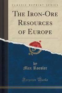The Iron-Ore Resources of Europe (Classic Reprint)