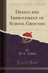 Design and Improvement of School Grounds (Classic Reprint)