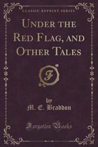 Under the Red Flag, and Other Tales (Classic Reprint)