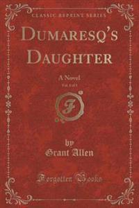 Dumaresq's Daughter, Vol. 1 of 3