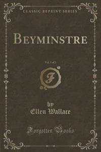 Beyminstre, Vol. 1 of 3 (Classic Reprint)