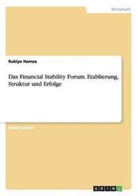 Das Financial Stability Forum. Etablierung, Struktur Und Erfolge