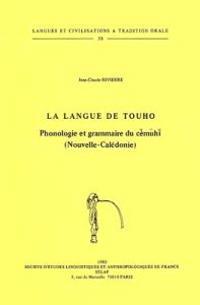 La Langue de Touho: Phonologie Et Grammaire Du Cemuhi